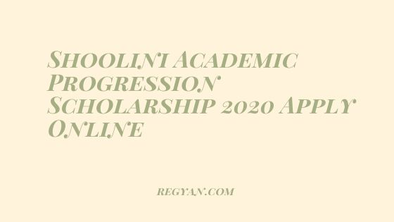 Shoolini Academic Progression Scholarship 2020