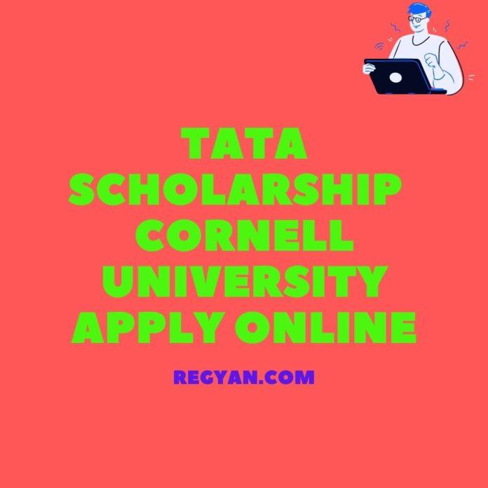 Tata Scholarship Cornell University Apply Online